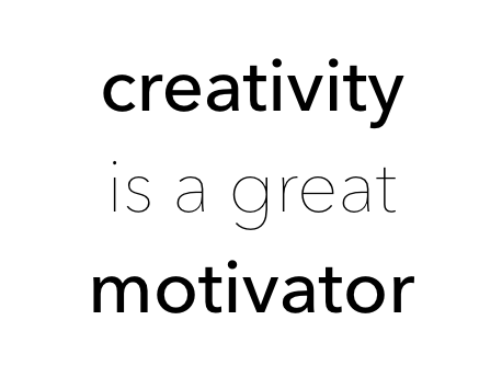 creativity is a great motivator